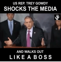 Memes, The Real, and Trump: US REP. TREY GOWDY  SHOCKS THE MEDIA  AND WALKS OUT  LIKE A BOSS TREY GOWDY TELLS IT LIKE IT IS! SHAME ON OUR GOV & THE MEDIA. THEY ARE THE BLAME & THEY CAN'T TAKE PRES TRUMP SHOWING ALL OF THEM UP!  PRES TRUMP IS THE REAL DEAL.