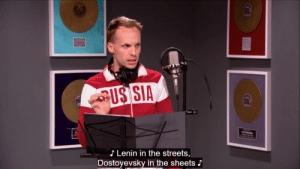 Streets, Sia, and Lenin: US SIA  J Lenin in the streets,  Dostoyevsky in the sheets J