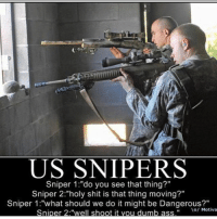 "America, Ass, and Dumb: US SNIPERS  Sniper 1:""do you see that thing?""  Sniper 2:""holy shit is that thing moving?""  Sniper 1:""what should we do it might be Dangerous?""  Sniper 2:""well shoot it vou dumb ass""  o/ Motiva - @gunsbadassery 👈 - ❎ DOUBLE TAP 🚹 TAG your friends - - - ArmyStrong Sailor Marine Veterans Military Brotherhood Marines Navy AirForce CoastGuard UnitedStates USArmy Soldier NavySEALs airborne socialmedia - operator troops tactical Navylife patriot USMC Veteran America"