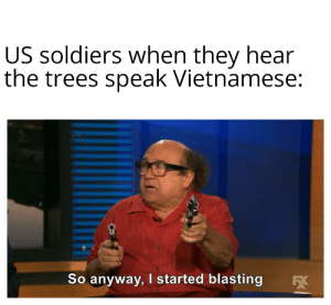 Soldiers, History, and Trees: US soldiers when they hear  the trees speak Vietnamese:  So anyway, I started blasting Flashbacks!!!