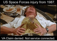 Anaconda, Connected, and Space: US Space Forces injury from 1987  G &SpaceForce Actual  VA Claim denied. Not service connected. Take a knee and drink some water. We need you for this 100-percent-accountability 20-mile ruck.