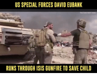 """America, Facebook, and Instagram: US SPECIAL FORCES DAVID EUBANK  RUNSTHROUGH ISIS GUNFIRE TO SAVE CHILD Just had to share this with y'all. Liberals call our troops """"baby killers"""" and """"heartless."""" Here's just another example to prove them wrong... major respect.🇺🇸 supportourtroops supportourveterans trumpmemes liberals libbys democraps liberallogic liberal maga conservative constitution presidenttrump resist thetypicalliberal typicalliberal merica america stupiddemocrats donaldtrump trump2016 patriot trump yeeyee presidentdonaldtrump draintheswamp makeamericagreatagain trumptrain triggered CHECK OUT MY WEBSITE AND STORE!🌐 thetypicalliberal.net-store 🥇Join our closed group on Facebook. For top fans only: Right Wing Savages🥇 Add me on Snapchat and get to know me. Don't be a stranger: thetypicallibby Partners: @theunapologeticpatriot 🇺🇸 @too_savage_for_democrats 🐍 @thelastgreatstand 🇺🇸 @always.right 🐘 @keepamerica.usa ☠️ @republicangirlapparel 🎀 @drunkenrepublican 🍺 TURN ON POST NOTIFICATIONS! Make sure to check out our joint Facebook - Right Wing Savages Joint Instagram - @rightwingsavages"""