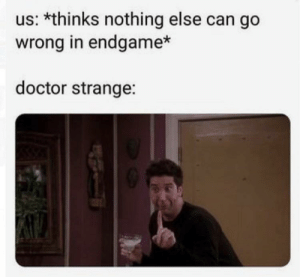 😂: us: *thinks nothing else can go  wrong in endgame*  doctor strange: 😂