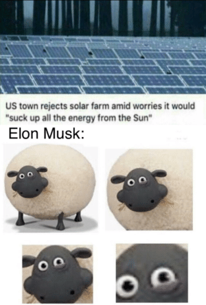 "He boutta send his army of auto pilot Tesla's: US town rejects solar farm amid worries it would  ""suck up all the energy from the Sun""  Elon Musk: He boutta send his army of auto pilot Tesla's"