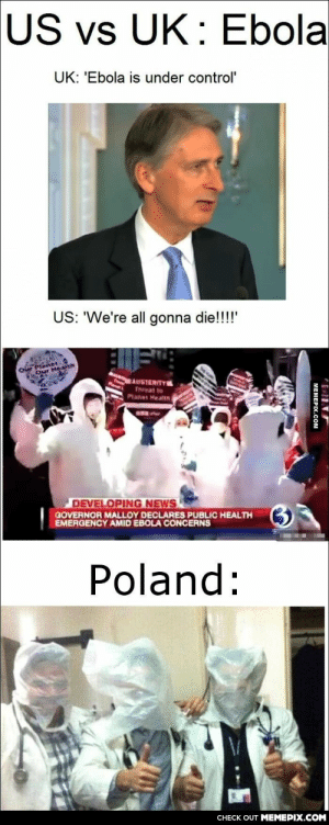 """To the guy who posted about Ebola in US and UK. I rise you Poland:omg-humor.tumblr.com: US vs UK: Ebola  UK: 'Ebola is under control'  US: 'We're all gonna die!!!!""""  GFPianat  Our Health  Our  AUSTERITY  Threat to  Planet Health  DEVELOPING NEWS  GOVERNOR MALLOY DECLARES PUBLIC HEALTH  EMERGENCY AMID EBOLA CONCERNS  (3)  Poland:  CHECK OUT MEMEPIX.COM  MEMEPIX.COM To the guy who posted about Ebola in US and UK. I rise you Poland:omg-humor.tumblr.com"""