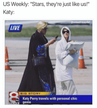 "@sideofricepilaf I do this: US Weekly: ""Stars, they're just like us!""  Katy:  @sideofricepilaf  LIVE  BIG STORY  Katy Perry travels with personal chic  genie  NEWS @sideofricepilaf I do this"