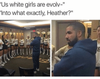 """Memes, White Girl, and Evolve: Us white girls are evolv-  Into what exactly, Heather?""""  4a You just had to open your mouth heather 🙄😒😂 funnymemes funnyshit funmemes100 instadaily instaday daily posts fun nochill girl savage girls boy boys men women lol lolz follow followme follow for more funny content 💯 @funmemes100"""