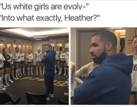 """Memes, White Girl, and Evolve: Us white girls are evolv-""""  Into what exactly, Heather?"""" I'd like to know as well heather??🤔👀😂 funnymemes funnyshit funmemes100 instadaily instaday daily posts fun nochill girl savage girls boy boys men women lol lolz follow followme follow for more funny content 💯 @funmemes100"""