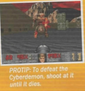 Pro Gamer Tip from Doom https://t.co/i3qiyo0jYr: US84H  22450  HLALTH MAS  PROTIP: To defeat the  Cyberdemon, shoot at it  until it dies. Pro Gamer Tip from Doom https://t.co/i3qiyo0jYr