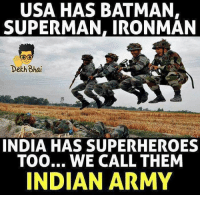 Batman, Superman, and Army: USA HAS BATMAN,  SUPERMAN, IRONMAN  Dekh Bhai  INDIA HAS SUPERHEROES  TOO... WE CALL THEM  INDIAN ARMY Well we have HanuMan as well 👌🏻 King of all 💪🏻