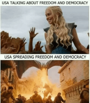 History repeats itself: USA TALKING ABOUT FREEDOM AND DEMOCRACY  USA SPREADING FREEDOM AND DEMOCRACY History repeats itself