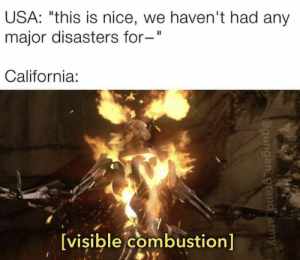 """General Combusti: USA: """"this is nice, we haven't had any  major disasters for-""""  California:  [visible combustion] General Combusti"""