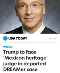 "Children, Memes, and Muslim: USA TODAY  I LIKE  WORLD  Trump to face  Mexican heritage'  judge in deported  DREAMer case ☺️✊🏾 ""President Trump will confront a familiar figure in the lawsuit over a [DACA beneficiary] who was deported by federal immigration agents: U.S. District Judge Gonzalo Curiel. He's the judge who oversaw a lawsuit involving Trump University who Trump accused of being biased because of his ""Mexican heritage."" Curiel, who was born in Indiana, approved a $25 million settlement between Trump and students who claimed they overpaid for real estate seminars. Trump didn't admit any wrongdoing under the terms of the settlement. Now, Curiel has been assigned to handle a lawsuit brought on behalf of Juan Manuel Montes, 23, a California resident who was deported in February despite being approved for the Deferred Actions for Childhood Arrivals (DACA) program, which provides protective status for undocumented immigrants brought to the country as children. Curiel's assignment to the case was completely coincidental, according to rules for the Southern District of California. Hong said judges regularly recuse themselves from cases if there is a conflict of interest, the appearance of a conflict of interest or if the judge has a financial stake in the outcome of the case. She said it's highly unlikely Curiel would recuse himself based solely on the derogatory comments Trump made about him. ""Simply being attacked by the President isn't a conflict of interest. If that were the standard, the entire 9th Circuit Court of Appeals couldn't handle a single case,"" she said, referring to the San Francisco-based appeals court that shot down Trump's attempts to institute a travel ban against six majority-Muslim countries."" DACA HereToStay Undocumented UndocumentedAndUnafraid Resist immigration migrant bridgesnotwalls Refugee Resist"