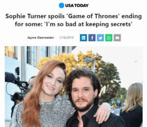 Bad, Today, and Usa Today: USA TODAY  rones endin  for some: I'm so bad at keeping secrets'  Jayme Deerwester 1/18/2019  in And whatever you do, don't tell Sansa