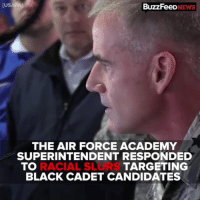 America, Jay, and Memes: [USAFA)  BuzzFeeD  NEWS  THE AIR FORCE ACADEMY  SUPERINTENDENT RESPONDED  TO  RACIAL SLUR  TARGETING  BLACK CADET CANDIDATES US Air Force Academy Superintendent Jay Silveria made a powerful speech about about tolerance and the state of race in America after black cadets were targeted with racial slurs Repost @buzzfeednews