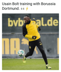 Memes, Usain Bolt, and Jamaica: Usain Bolt training with Borussia  Dortmund.  bvb al.de Speed Kills 👏⚽️🔥 Bolt Dortmund Sprinter Jamaica
