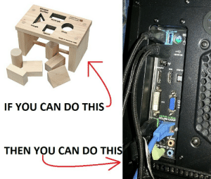 Some more helpdesk memes: USB 3.0UASP  Shape  Sorter  sehoomeuee-  naturals  Rectangle  Hangle  arde  Square  Mode in Wenent, USA  SPO OU  DVI  USB BIOS Flashback  US8 3.0ASP  IF YOU CAN DO THIS  ub  NE OUT LINE IN  THEN YOU CAN DO THIS  D Some more helpdesk memes