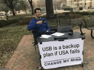 Backup plan for USA by AsiaOnline MORE MEMES: USB is a backup  plan if USA fails  imgflip.com  CHANGE MY MIND Backup plan for USA by AsiaOnline MORE MEMES
