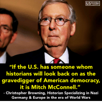 """browning: USDemSoo  """"If the U.S. has someone whom  historians will look back on as the  gravedigger of Ameri ,  it is Mitch McConnell.""""  Christopher Browning, Historian Specializing in Nazi  Germany & Europe in the era of World Wars  can democracy"""