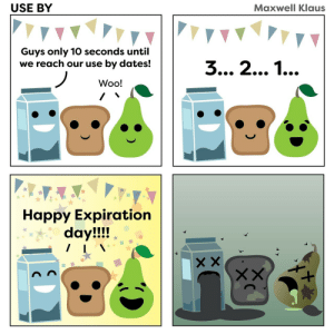 omg-images:  Expire [OC]: USE BY  Maxwell Klaus  Guys only 10 seconds until  we reach our use by dates!  Woo!  Happy Expiration  dav!ll! omg-images:  Expire [OC]