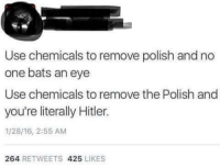 Memes, Hitler, and 🤖: Use chemicals to remove polish and no  one bats an eye  Use chemicals to remove the Polish and  you're literally Hitler.  1/28/16, 2:55 AM  264  RETWEETS  425  LIKES