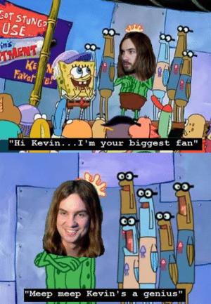 """Kevin Meme: USE  in's  TMENT  KE  """"Hi Kevin  I'm your biggest fan """"  """"Meep meep Kevin's a genius"""""""