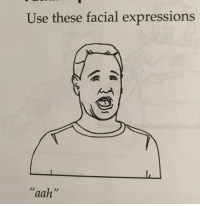 "Use,  Facial Expressions, and Expressions: Use these facial expressions  ""aah"