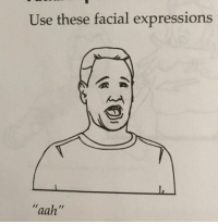 "Use,  Facial Expressions, and Expressions: Use these facial expressions  aah"" ""Aah"""