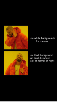 Memes, Black, and White: use white backgrounds  for memes  use black background  so I don't die when i  look at memes at night Dark mode memes