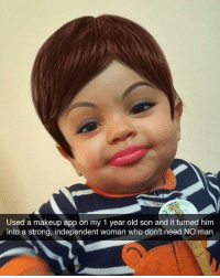 Makeup, Girl Memes, and Old: Used a makeup app on my 1 year old son and it turned him  into a strong, independent woman who don't need NO man I can't with this 🙅🏼