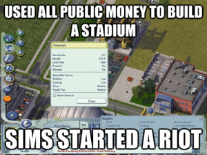 Simcity Logic memes | quickmeme: USED ALL PUBLIC MONEY TO BUILD  A STADIUM  Grounds  Current Jobs  Wealth  Land Value  High  Powered  Yes  Watered  Yes  Desirability Factors  Pollution  Garbage  Crime  Medvim  Freight Trips  Medim  Make Historical  Close  Graphs  O Cme  Water Pollution  O Res. Avg Incone  Cihy Income Epenses  RCI  Mayor Rating  SIMSSTARTEDARIOT  Seattle  Can Barely Putthe LidOn-Trash Tottering Simcity Logic memes | quickmeme