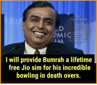 He deserves it😂: used Aulm  ,MIC  and voted  ES  and m  IAA.  e profile  I will provide Bumrah a lifetime  free Jio sim for his incredible  bowling in death overs. He deserves it😂