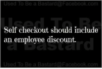Facebook, Memes, and facebook.com: Used To Be a Bastard@Facebook.com  Self checkout should include  an employee discount.  rd  Used To Be a Bastard @Facebook.com