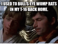 Used To Bulls Eye Womp Rats In My T16 Back Home My Reaction When Watching A New Hope Star Wars Meme On Me Me How to quote from star wars: used to bulls eye womp rats in my t16