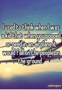 doop: used to think whenl Was  a kid that Whenuou DOope  orpeedian airplane it  Would rallionthelpeoplelon  the ground  whisper