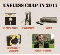 Jeremy Corbyn: USELESS CRAP IN 2017  VCR'S  FLOPPY DISKS  PAY PHONES  DISPOSABLE  CAMERAS  JEREMY CORBYN