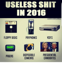 Memes, Shit, and 🤖: USELESS SHIT  IN 2016  RE  LTHOUCHTPROJECT  FLOPPY DISKS  PAYPHONES  VCR S  DISPOSABLE  CAMERAS  PRESIDENTIAL  CANDIDATES  PAGERS ohmybushes