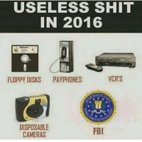 Fbi, Phone, and Shit: USELESS SHIT  IN 2016  VCR'S  FLOPPY DISKS  PAY PHONES  DISPOSABLE  FBI  CAMERAS