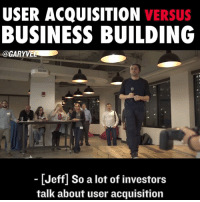 Goals, Memes, and Money: USER ACQUISITION  VERSUS  BUSINESS BUILDING  @GAR  VEE  [Jeff So a lot of investors  talk about user acquisition I like practicality ... when your goal is to build a business, creating one that makes money is usually a good idea