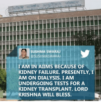 Memes, Soon..., and Failure: USHMASWAR  I AM IN AIIMS BECAUSE OF  t  KIDNEY FAILURE. PRESENTLY, I  AM ON DIALYSIS. I AM  UNDERGOING TESTS FOR A  KIDNEY TRANSPLANT. LORD  KRISHNA WILL BLESS. Get well soon Sushma Swaraj.