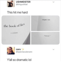 Instagram, Lol, and Memes: USHMEISTER  @kingushbal  This hit me hard  chapter one  the book of lies  汁  caro  @spectacularcaro  Y'all so dramatic lol If you're not following @MEMEZAR you might aswell delete instagram 😂😂