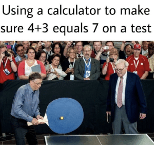 Calculator, Test, and Irl: Using a calculator to make  sure 4+3 equals 7 on a test me_irl