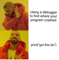 "Got, Program, and Using: Using a debugger  to find where vour  program crashed  print(""got this far) The most efficient way of debugging"