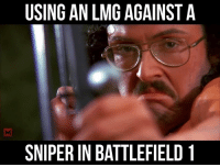 Memes, Cool, and Battlefield: USING AN LMG AGAINST A  SNIPERIN BATTLEFIELD 1 Cool no scope m8