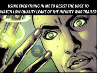 Memes, Avengers, and Infinity: USING EVERYTHING IN ME TO RESIST THE URGE TO  WATCH LOW QUALITY LEAKS OF THE INFINITY WAR TRAILER Seriously I deserve Hal & Kyle's rings for the willpower it takes not to watch them. avengersinfinitywar infinitywar avengers ageofultron captainamericacivilwar greenlantern haljordan kylerayner justiceleague marvel thorragnarok thanos ironman spiderman spidermanhomecoming