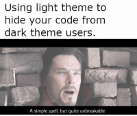 Quite, Simple, and Dark: Using light theme to  hide your code from  dark theme users  A simple spell, but quite unbreakable A necessary sacrifice