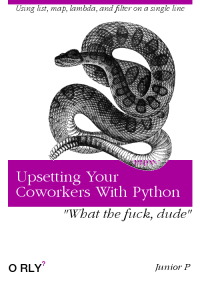 """Dude, Break, and Fuck: Using list, map, lambda, and filter on a single line  Upsetting Your  Coworkers With Python  """"What the fuck, dude""""  O RLY  Junior F Bro you need to break this down into separate functions."""