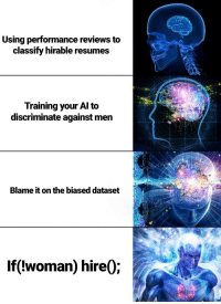 Amazon, Reviews, and Blame: Using performance reviews to  classify hirable resumes  Training your Al to  discriminate against men  Blame it on the biased dataset  If(!woman) hire); Amazon does AI