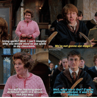 [ OrderOfThePhoenix – 2007] — Q: Who is your favourite Hogwarts Professor?: Using spells? Well, I can't imagine  why you would need to use spells  in my classroom.  We're not gonna use magic  POTTERSCENES  You will be learning about  defensive spells in a secure,  risk free way.  Well, what use'is that? If were  isk-free.  gonng be attacked, it wo  n't be [ OrderOfThePhoenix – 2007] — Q: Who is your favourite Hogwarts Professor?
