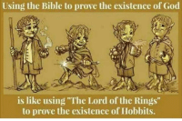 "God, Memes, and The Lord of the Rings: Using the Bible to prove the existence of God  is like using ""The Lord of the Rings""  to prove the existence of Hobbits."